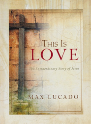 This Is Love: The Extraordinary Story of Jesus--Gift Book  -              By: Max Lucado
