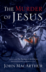 The Murder of Jesus - eBook  -     By: John MacArthur