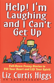Help! I'm Laughing and I Can't Get Up: Fall-Down Funny Stories to Fill Your Heart and Lift Your Spirit - eBook  -     By: Liz Curtis Higgs