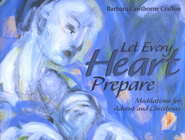 Let Every Heart Prepare: Meditations for Advent and Christmas  -     By: Barbara Cawthorne Crafton