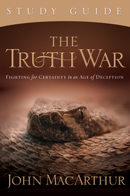 The Truth War Study Guide: Fighting for Certainty in an Age of Deception - eBook  -     By: John MacArthur