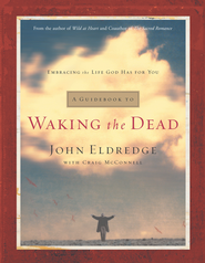 A Guidebook to Waking the Dead: Embracing the Life God Has for You - eBook  -     By: John Eldredge