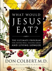What Would Jesus Eat?: The Ultimate Program for Eating Well, Feeling Great, and Living Longer - eBook  -     By: Don Colbert M.D.