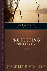 The Charles Stanley Life Principles Study Guides: Protecting Your Family: Protecting Your Family - eBook  -     By: Charles F. Stanley