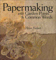 Papermaking with Garden Plants & Common Weeds   -     By: Helen Hiebert