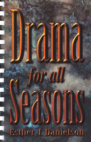 Drama for All Seasons   -     By: Esther J. Danielson
