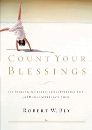 Count Your Blessings: 63 Things to Be Grateful for in Everyday Life . . . and How to Appreciate Them - eBook  -     By: Robert Bly