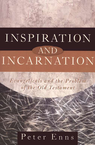 Inspiration and Incarnation: Evangelicals and the Problem of the Old Testament - eBook  -     By: Peter Enns