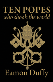 Ten Popes Who Shook the World  -     By: Eamon Duffy