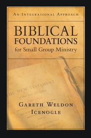 Biblical Foundations For Small Group Ministry   -     By: Gareth Icenogle