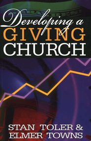 Developing a Giving Church   -              By: Stan Toler, Elmer L. Towns