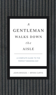 A Gentleman Walks Down the Aisle: A Complete Guide to the Perfect Wedding Day - eBook  -     By: John Bridges, Bryan Curtis