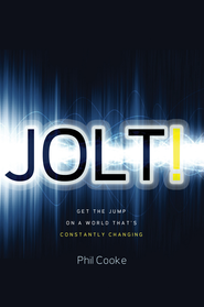 Jolt!: Get the Jump on a World That's Constantly Changing - eBook  -     By: Phil Cooke