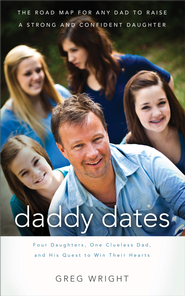 Daddy Dates: Four Daughters, One Clueless Dad, and His Quest to Win Their Hearts: The Road Map for Any Dad to Raise a Strong and Confident Daughter - eBook  -     By: Greg Wright