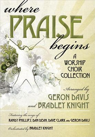 Where Praise Begins, Book  -     By: Geron Davis, Bradley Knight