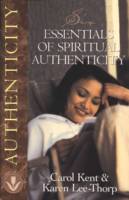 Six Essentials of Spiritual Authenticity  -     By: Carol Kent, Karen Lee-Thorp