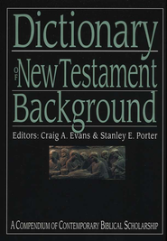 Dictionary of New Testament Background: A Compendium of Contemporary Biblical Scholarship  -     Edited By: Craig A. Evans, Stanley E. Porter