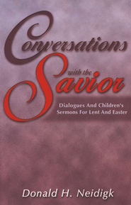 Conversations With The Savior: Dialogues and Children's Sermons for Lent and Easter  -     By: Donald H. Neidigk