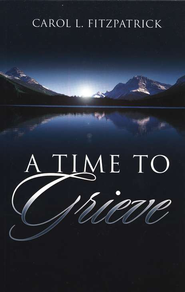 A Time to Grieve  -     By: Carol Fitzpatrick