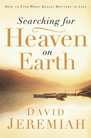 Searching for Heaven on Earth: How to Find What Really Matters in Life - eBook  -     By: Dr. David Jeremiah