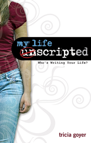 My Life Unscripted: Who's Writing Your Life? - eBook  -     By: Tricia Goyer