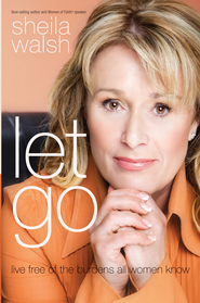 Let Go: Live Free of the Burdens All Women Know - eBook  -     By: Sheila Walsh