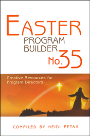 Easter Program Builder No. 35: Creative Resources for Program Directors  -              By: Heidi Petak