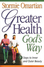 Greater Health God's Way: Seven Steps to Inner and Outer Beauty - eBook  -     By: Stormie Omartian