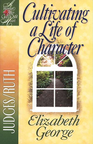 Cultivating a Life of Character: Judges/Ruth - eBook  -     By: Elizabeth George