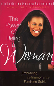 Power of Being a Woman, The: Embracing the Triumph of the Feminine Spirit - eBook  -     By: Michelle McKinney Hammond
