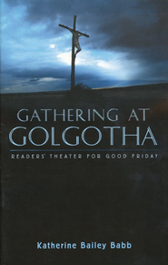 Gathering At Golgotha   -     By: Katherine Bailey Babb