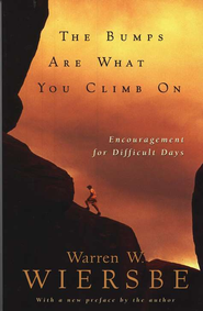 Bumps Are What You Climb On, The: Encouragement for Difficult Days - eBook  -     By: Warren W. Wiersbe