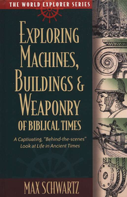Exploring Machines, Buildings, & Weaponry of Biblical Times  -     By: Max Schwartz