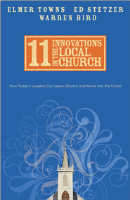 11 Innovations in the Local Church: How Today's Leaders Can Learn, Discern and Move into the Future - eBook  -     By: Elmer L. Towns, Ed Stetzer