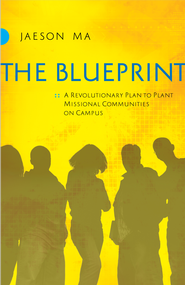 The Blueprint: A Revolutionary Plan to Plant Missional Communities on Campus - eBook  -     By: Jaeson Ma
