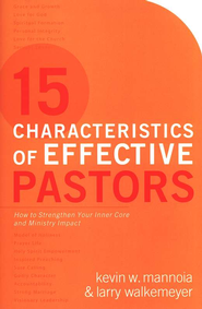 15 Characteristics of Effective Pastors: How to Strengthen Your Inner Core and Ministry Impact - eBook  -     By: Kenneth Mannoia, Larry Walkemeyer