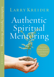 Authentic Spiritual Mentoring: Nurturing Believers Toward Spiritual Maturity - eBook  -     By: Larry Kreider