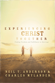 Experiencing Christ Together: Finding Freedom and Fullfillment in Marriage - eBook  -     By: Neil Anderson, Charles Mylander
