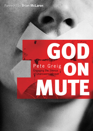 God on Mute: Engaging the Silence of Unanswered Prayer - eBook  -     By: Pete Greig
