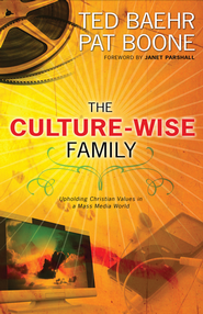 The Culture-Wise Family: Upholding Christian Values in a Mass-Media World - eBook  -     By: Ted Baehr, Pat Boone