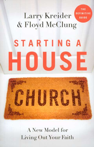 Starting a House Church: A New Model for Living Out Your Faith - eBook  -     By: Larry Kreider, Floyd McClung