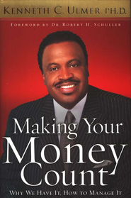 Making Your Money Count: Why We Have It, How to Manage It - eBook  -     By: Dr. Kenneth C. Ulmer