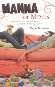 Manna for Moms: God's Provision for Your Hair-Raising, Miracle-Filled Mothering Adventure - eBook  -     By: Megan Breedlove