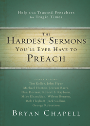 The Hardest Sermons You'll Ever Have to Preach: Help from Trusted Preachers for Tragic Times - eBook  -     By: Bryan Chapell