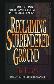Reclaiming Surrendered Ground: Protecting Your Family from Spiritual Attacks - eBook  -     By: Jim Logan
