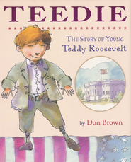 Teedie: The Story of Young Teddy Roosevelt  -     By: Don Brown