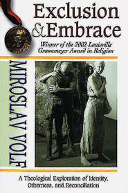 Exclusion and Embrace: A Theological Exploration of Identity, Otherness, and Reconciliation - eBook  -     By: Miroslav Volf