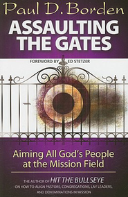 Assaulting the Gates: Aiming All God's People at the Mission Field - eBook  -     By: Paul D. Borden