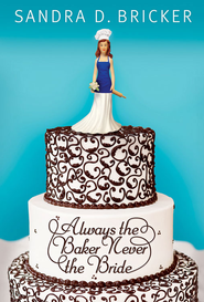Always the Baker, Never the Bride - eBook  -     By: Sandra D. Bricker