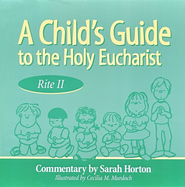 A Child's Guide to the Holy Eucharist: Rite II   -     By: Sarah Horton     Illustrated By: Cecilia Murdoch